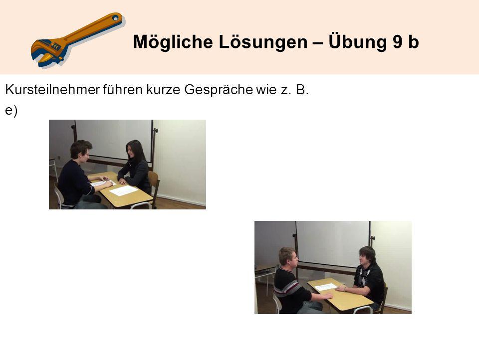 Mögliche Lösungen – Übung 9 b Kursteilnehmer führen kurze Gespräche wie z. B. e)