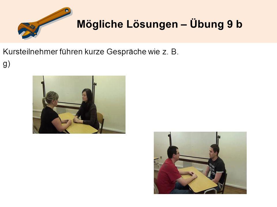 Mögliche Lösungen – Übung 9 b Kursteilnehmer führen kurze Gespräche wie z. B. g)