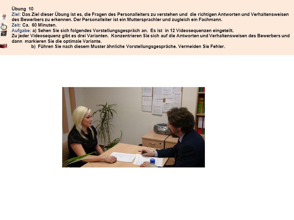 Übung 10 Ziel: Das Ziel dieser Übung ist es, die Fragen des Personalleiters zu verstehen und die richtigen Antworten und Verhaltensweisen des Bewerber