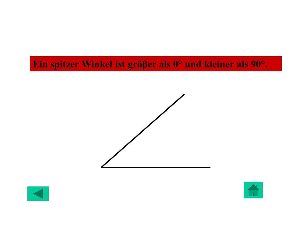Ein spitzer Winkel ist gröβer als 0° und kleiner als 90°.