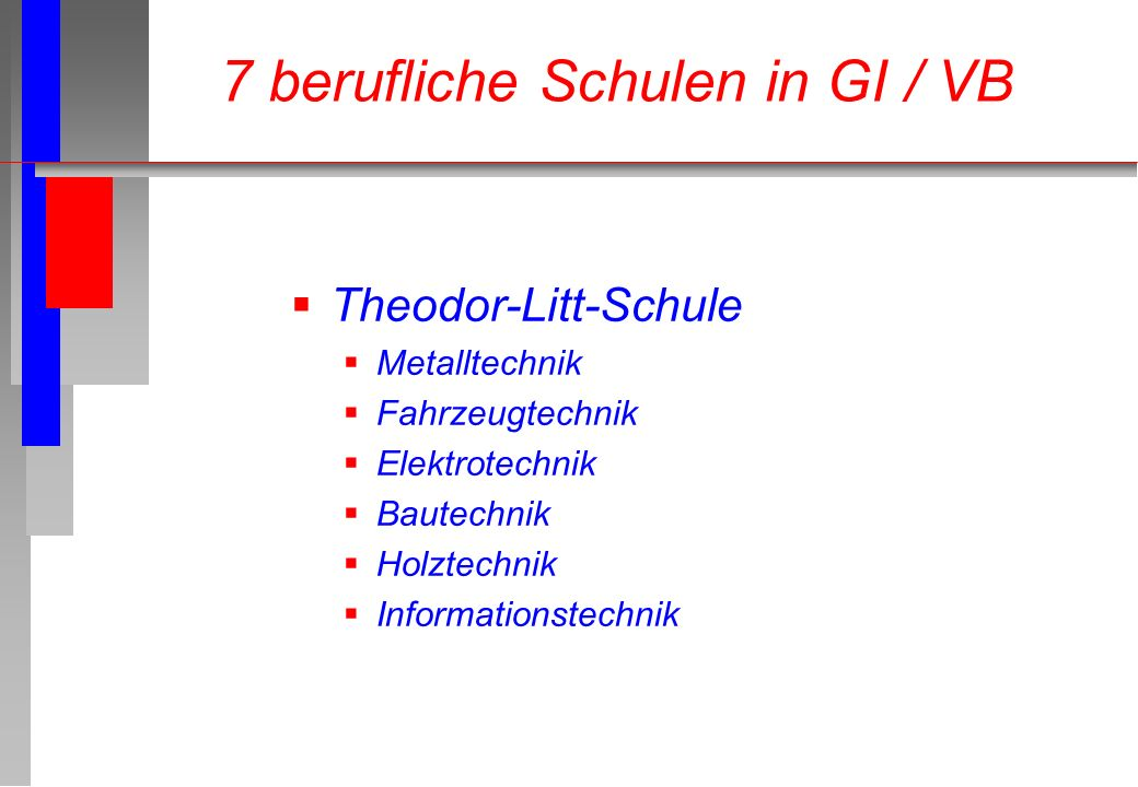 Theodor-Litt-Schule Metalltechnik Fahrzeugtechnik Elektrotechnik Bautechnik Holztechnik Informationstechnik 7 berufliche Schulen in GI / VB