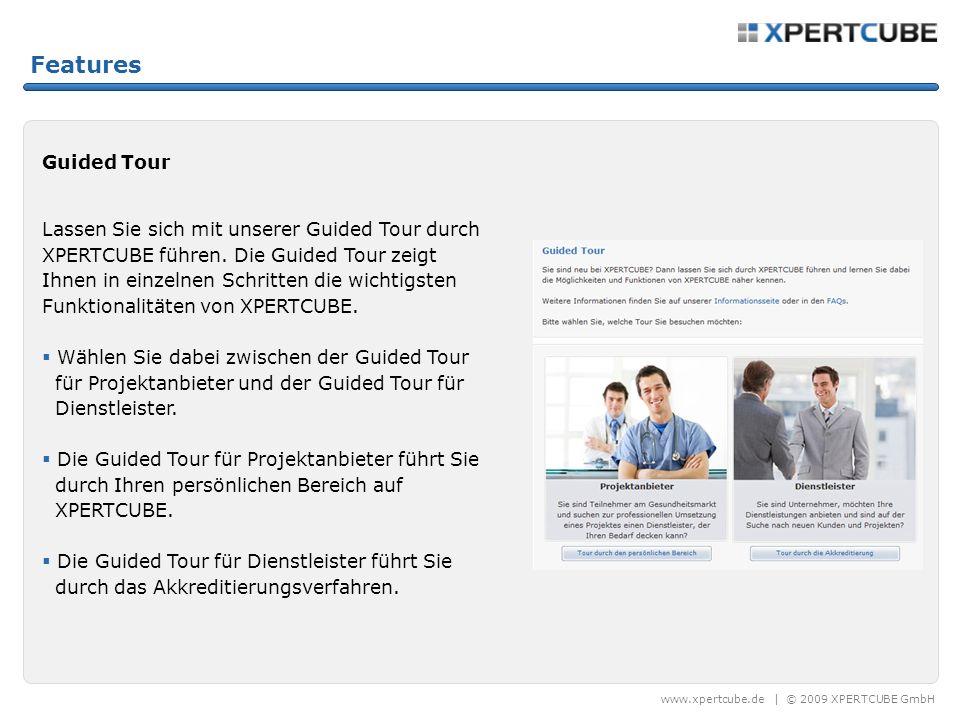 www.xpertcube.de | © 2009 XPERTCUBE GmbH Features Guided Tour Lassen Sie sich mit unserer Guided Tour durch XPERTCUBE führen. Die Guided Tour zeigt Ih
