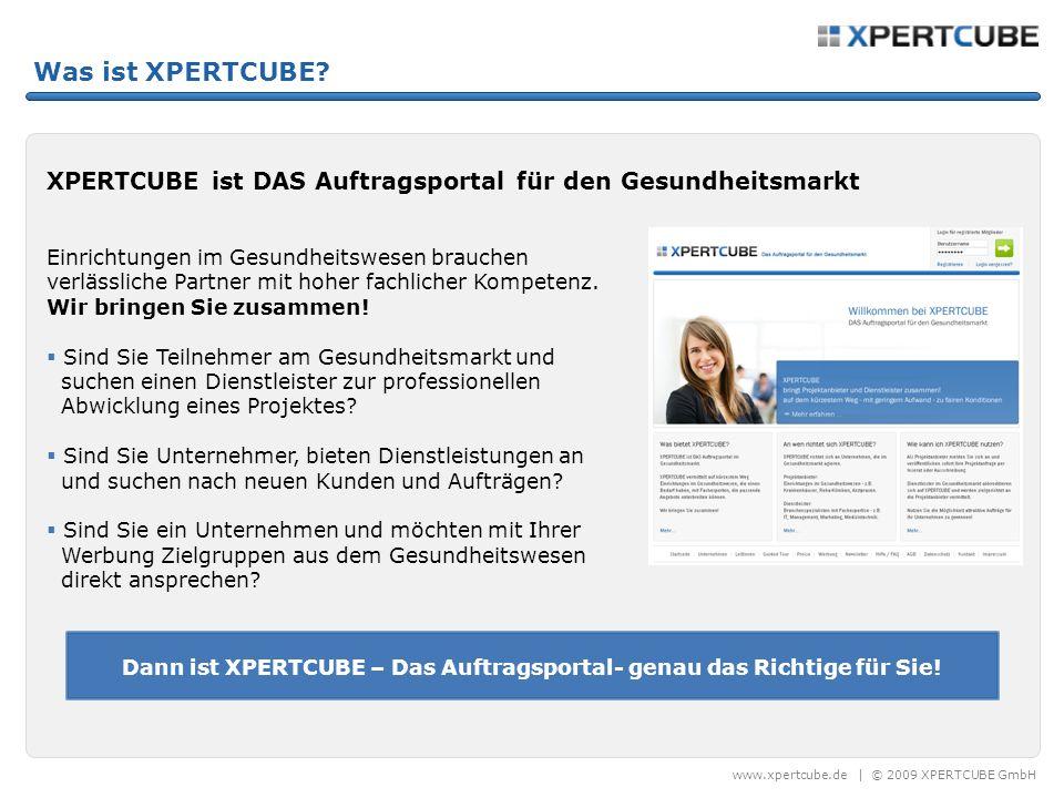 www.xpertcube.de | © 2009 XPERTCUBE GmbH Was ist XPERTCUBE? XPERTCUBE ist DAS Auftragsportal für den Gesundheitsmarkt Einrichtungen im Gesundheitswese