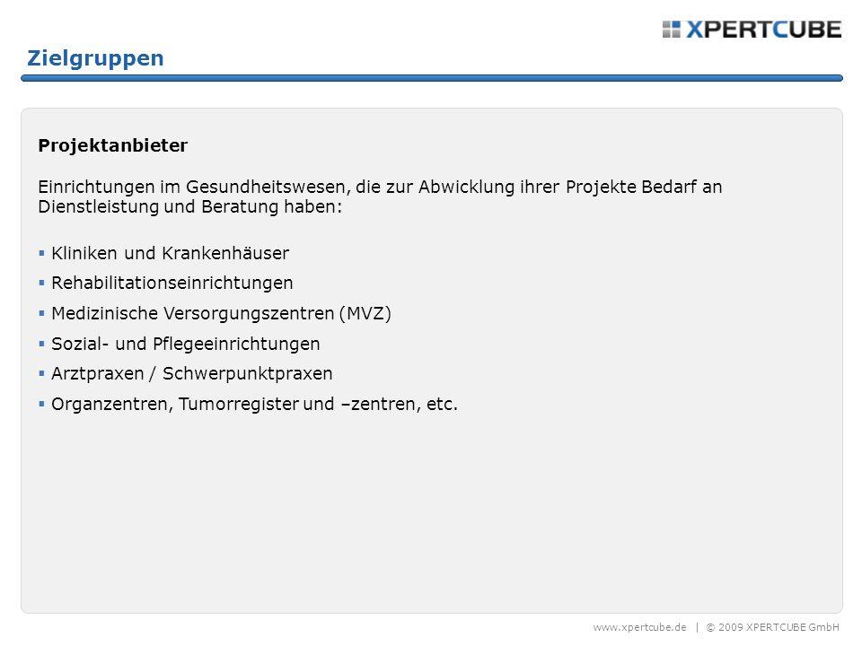 www.xpertcube.de | © 2009 XPERTCUBE GmbH Zielgruppen Projektanbieter Einrichtungen im Gesundheitswesen, die zur Abwicklung ihrer Projekte Bedarf an Di