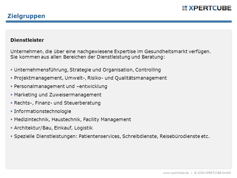 www.xpertcube.de | © 2009 XPERTCUBE GmbH Zielgruppen Dienstleister Unternehmen, die über eine nachgewiesene Expertise im Gesundheitsmarkt verfügen.