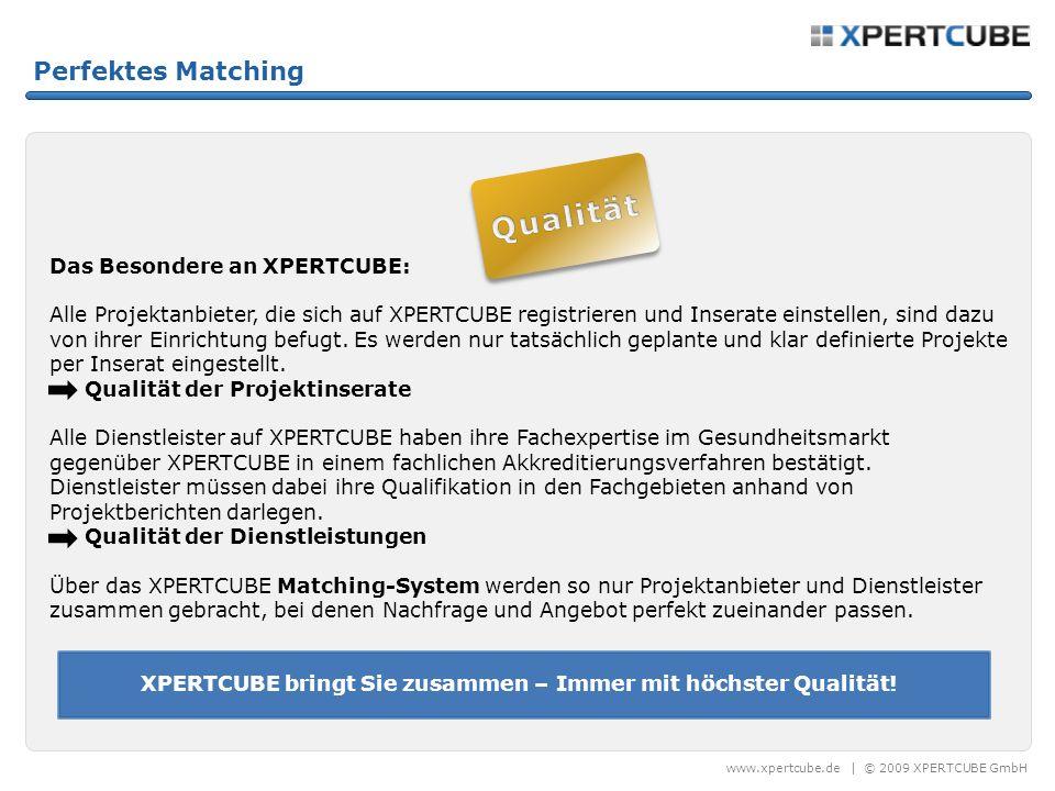 www.xpertcube.de | © 2009 XPERTCUBE GmbH Das Besondere an XPERTCUBE: Alle Projektanbieter, die sich auf XPERTCUBE registrieren und Inserate einstellen, sind dazu von ihrer Einrichtung befugt.