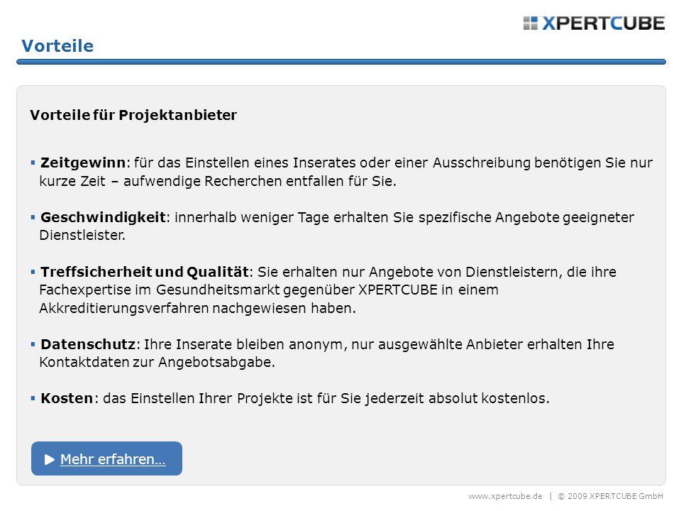 www.xpertcube.de | © 2009 XPERTCUBE GmbH Vorteile Vorteile für Projektanbieter Zeitgewinn: für das Einstellen eines Inserates oder einer Ausschreibung benötigen Sie nur kurze Zeit – aufwendige Recherchen entfallen für Sie.