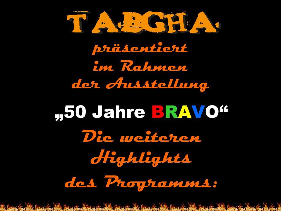 präsentiert im Rahmen der Ausstellung 50 Jahre BRAVO Die weiteren Highlights des Programms: