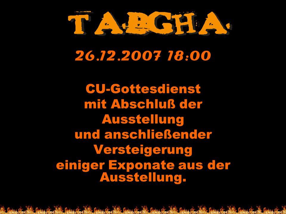 26.12.2007 18:00 CU-Gottesdienst mit Abschluß der Ausstellung und anschließender Versteigerung einiger Exponate aus der Ausstellung.