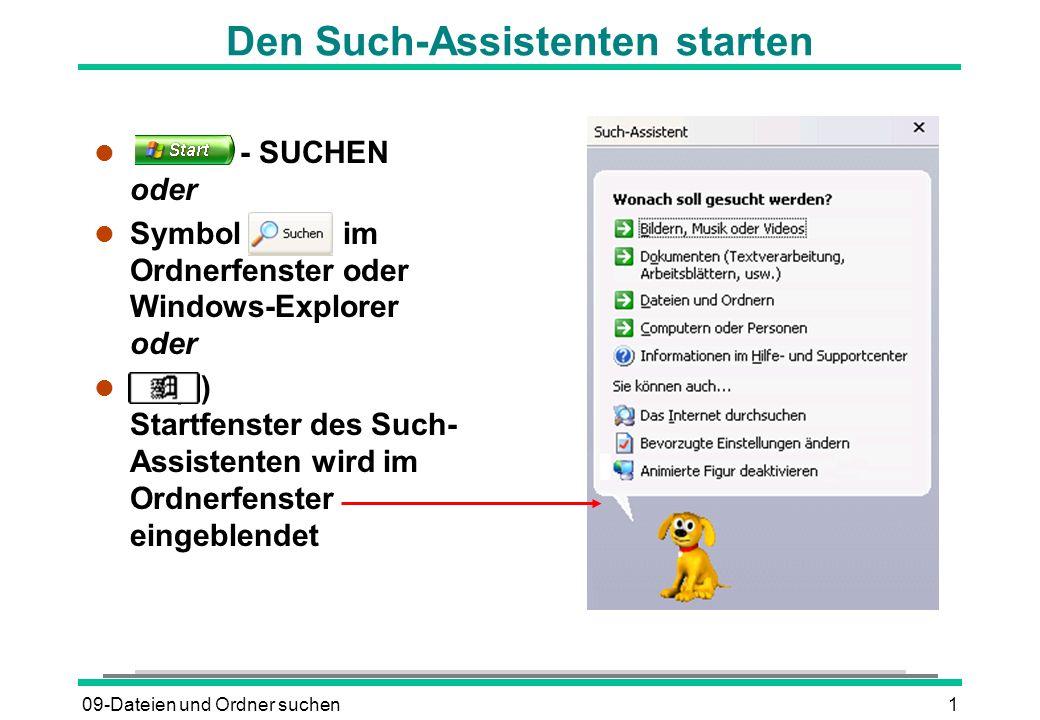 09-Dateien und Ordner suchen1 Den Such-Assistenten starten l - SUCHEN oder l Symbol im Ordnerfenster oder Windows-Explorer oder (F) Startfenster des Such- Assistenten wird im Ordnerfenster eingeblendet