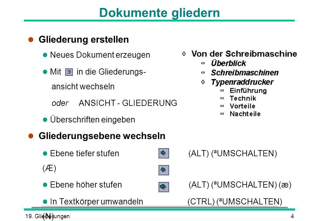 19. Gliederungen4 Dokumente gliedern l Gliederung erstellen l Neues Dokument erzeugen l Mit in die Gliederungs- ansicht wechseln oder ANSICHT - GLIEDE