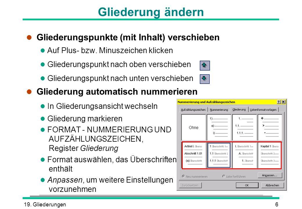 19. Gliederungen6 Gliederung ändern l Gliederungspunkte (mit Inhalt) verschieben l Auf Plus- bzw. Minuszeichen klicken l Gliederungspunkt nach oben ve