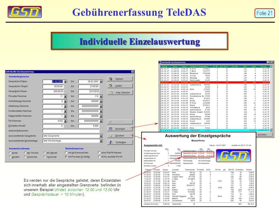 Individuelle Einzelauswertung Gebührenerfassung TeleDAS Es werden nur die Gespräche gelistet, deren Einzeldaten sich innerhalb aller eingestellten Gre