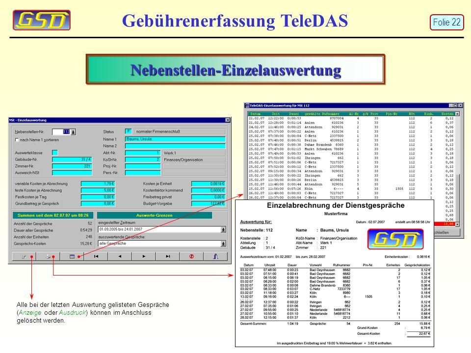 Nebenstellen-Einzelauswertung Gebührenerfassung TeleDAS Alle bei der letzten Auswertung gelisteten Gespräche (Anzeige oder Ausdruck) können im Anschlu