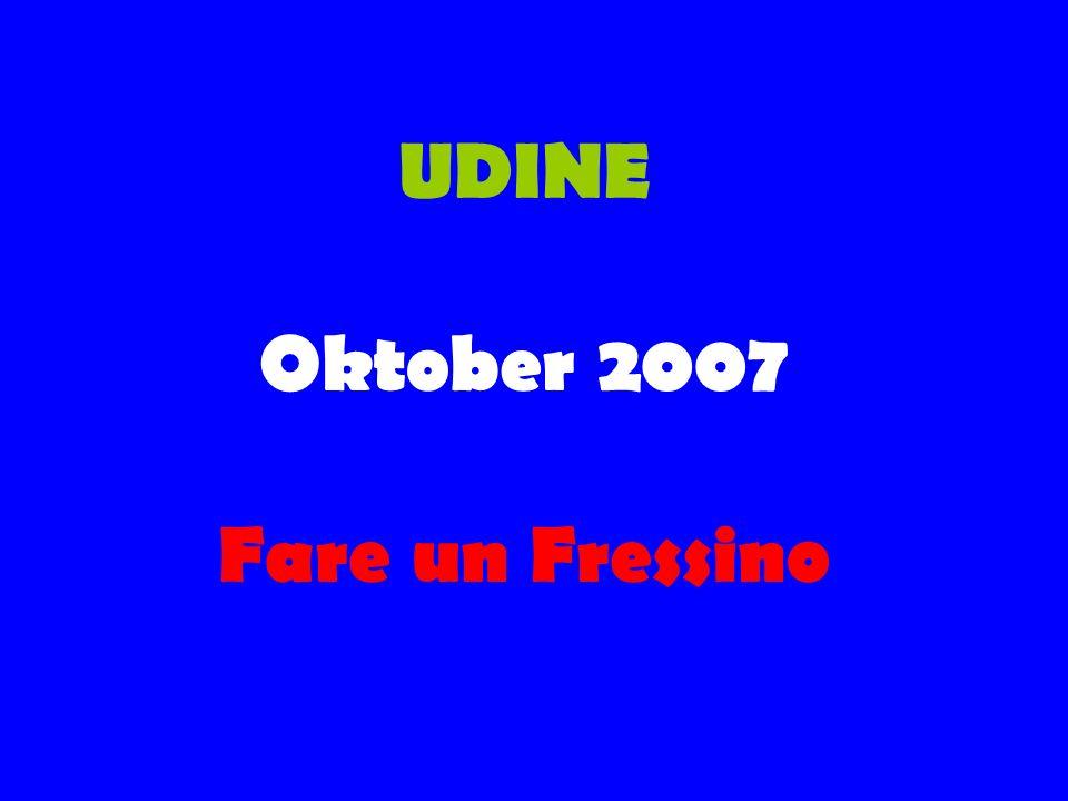 UDINE Oktober 2007 Fare un Fressino