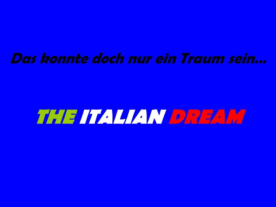 Das konnte doch nur ein Traum sein… THE ITALIAN DREAM