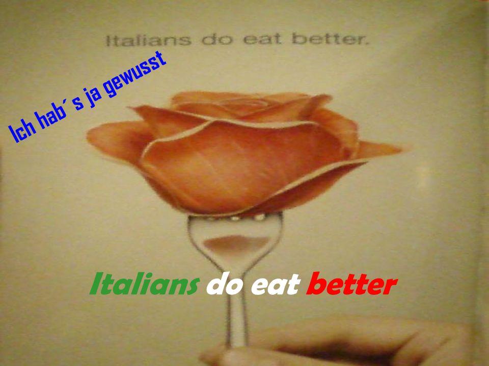 Italians do eat better Ich hab´s ja gewusst