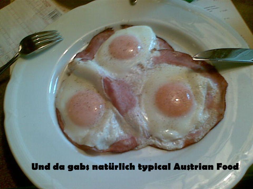 Und da gabs natürlich typical Austrian Food