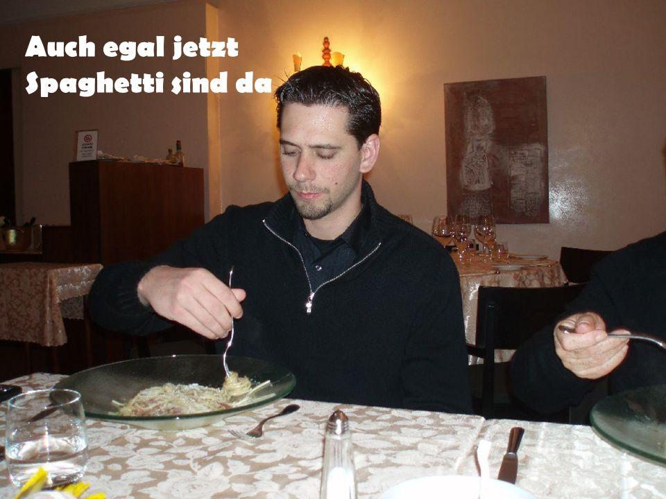 Auch egal jetzt Spaghetti sind da
