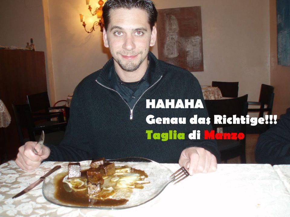 HAHAHA Genau das Richtige!!! Taglia di Manzo
