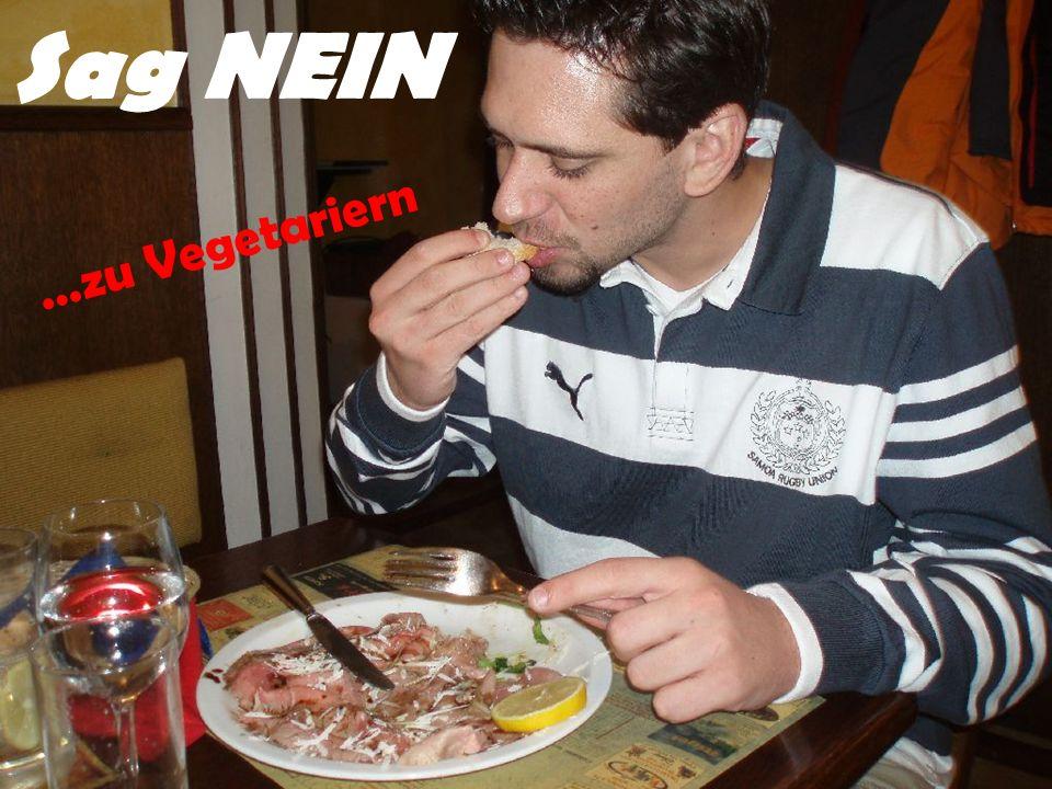 Sag NEIN …zu Vegetariern