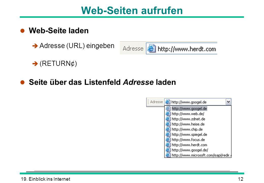 19. Einblick ins Internet12 Web-Seiten aufrufen l Web-Seite laden è Adresse (URL) eingeben (RETURN¢) l Seite über das Listenfeld Adresse laden