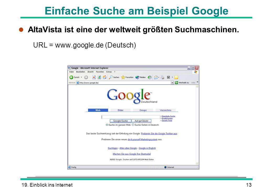 19. Einblick ins Internet13 Einfache Suche am Beispiel Google l AltaVista ist eine der weltweit größten Suchmaschinen. URL = www.google.de (Deutsch)