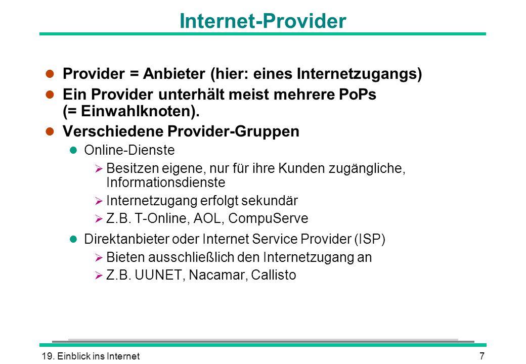 19. Einblick ins Internet7 Internet-Provider l Provider = Anbieter (hier: eines Internetzugangs) l Ein Provider unterhält meist mehrere PoPs (= Einwah
