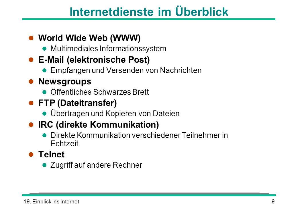 19. Einblick ins Internet9 Internetdienste im Überblick l World Wide Web (WWW) l Multimediales Informationssystem l E-Mail (elektronische Post) l Empf