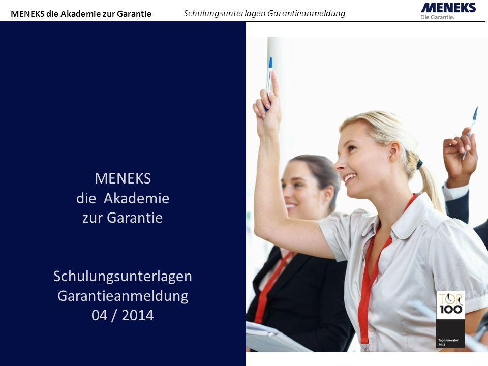 MENEKS die Akademie zur Garantie Schulungsunterlagen Garantieanmeldung MENEKS die Akademie zur Garantie Schulungsunterlagen Garantieanmeldung 04 / 201