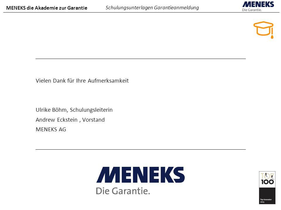 MENEKS die Akademie zur Garantie Schulungsunterlagen Garantieanmeldung Vielen Dank für Ihre Aufmerksamkeit Ulrike Böhm, Schulungsleiterin Andrew Eckstein, Vorstand MENEKS AG