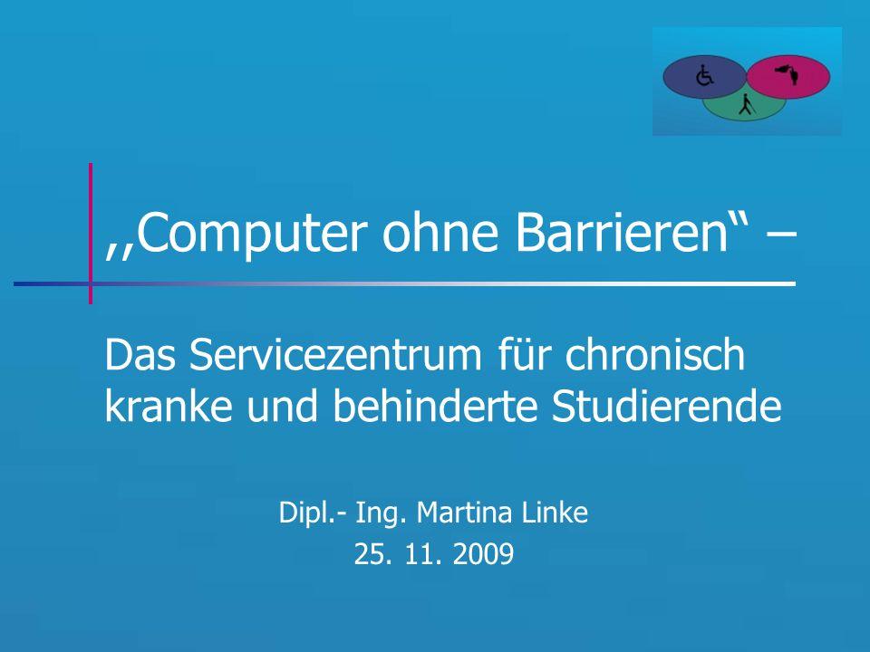 ,,Computer ohne Barrieren – Das Servicezentrum für chronisch kranke und behinderte Studierende Dipl.- Ing.
