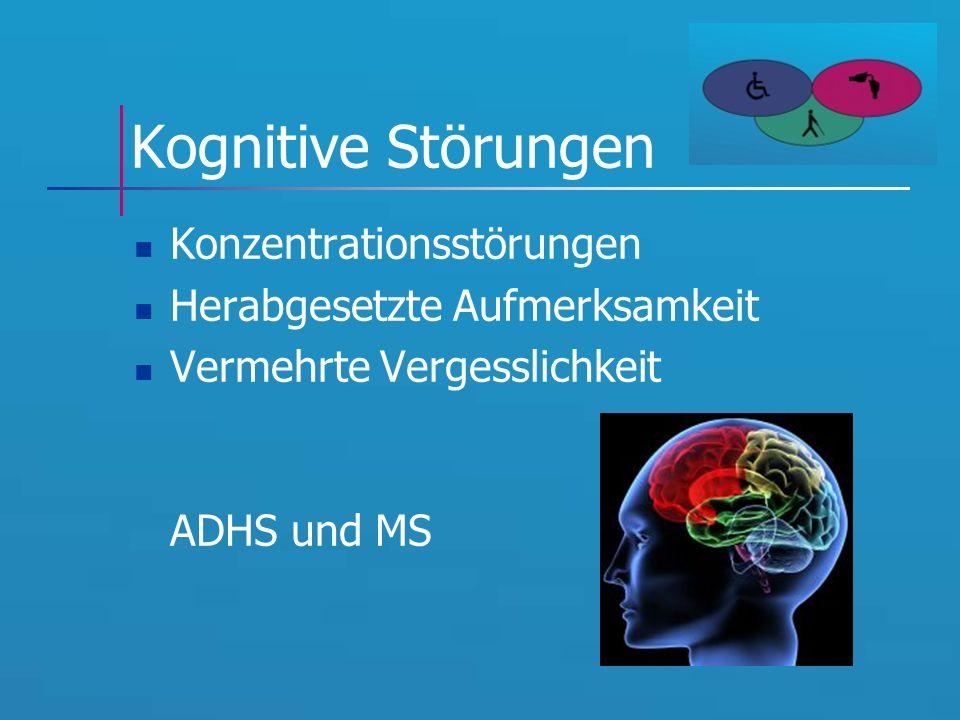 Kognitive Störungen Konzentrationsstörungen Herabgesetzte Aufmerksamkeit Vermehrte Vergesslichkeit ADHS und MS