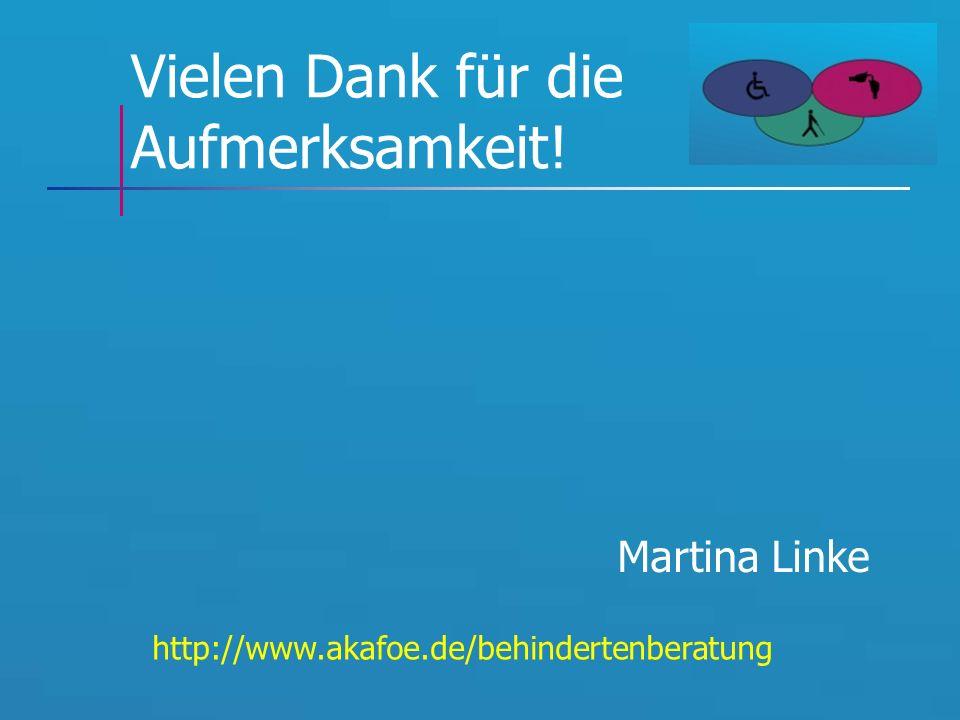 Vielen Dank für die Aufmerksamkeit! Martina Linke http://www.akafoe.de/behindertenberatung