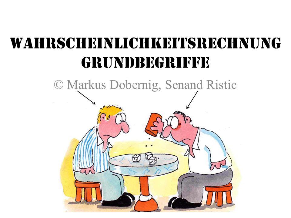 Wahrscheinlichkeitsrechnung Grundbegriffe © Markus Dobernig, Senand Ristic