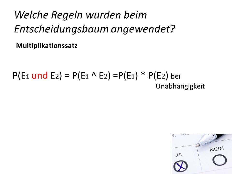 Welche Regeln wurden beim Entscheidungsbaum angewendet? P(E 1 und E 2 ) = P(E 1 ^ E 2 ) =P(E 1 ) * P(E 2 ) bei Unabhängigkeit Multiplikationssatz