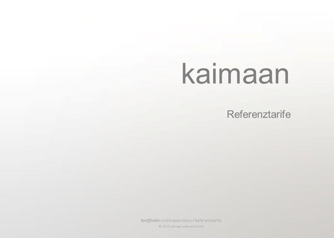 tariffinder und Ersparnisbox / Referenztarife © 2013 kaimaan software GmbH Die in der Ergebnisliste angezeigten Tarife erbringen mindestens die Leistungen, die in der Tarif- / Leistungsabfrage von Ihnen vorgegeben wurden, erfüllen (ausgenommen, die von Ihnen eingestellten Referenztarife).
