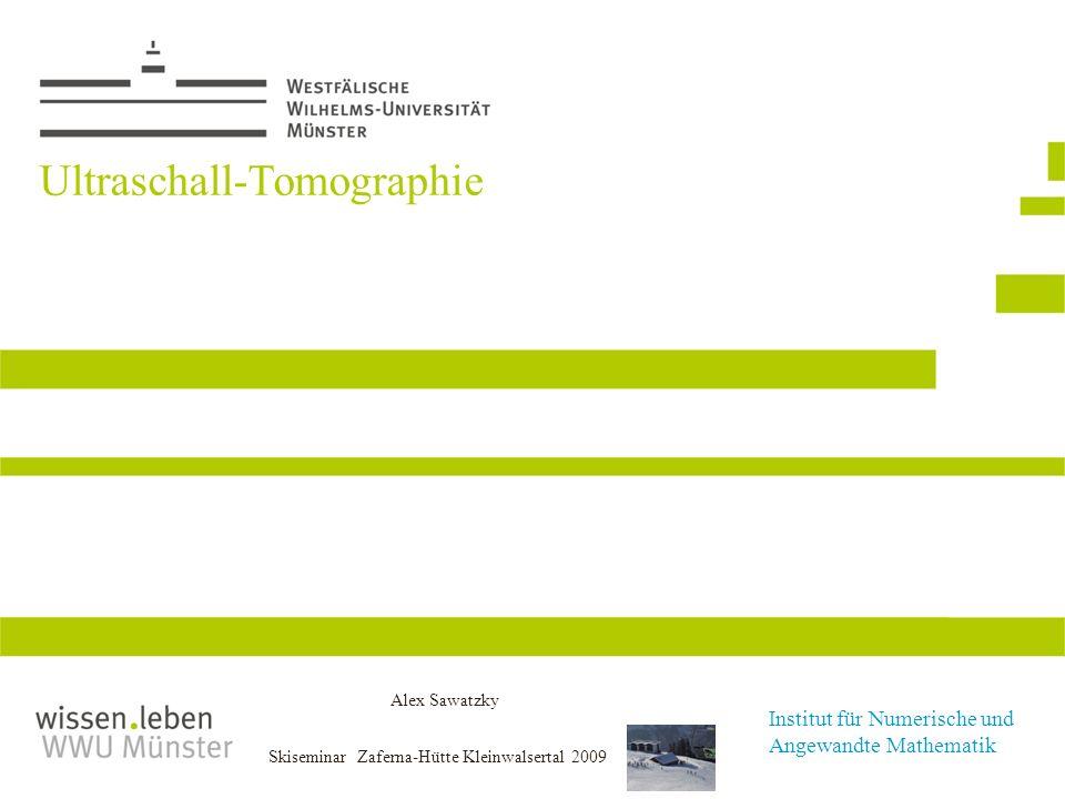 Institut für Numerische und Angewandte Mathematik Alex Sawatzky Skiseminar Zaferna-Hütte Kleinwalsertal 2009 Ultraschall-Tomographie TexPoint fonts us