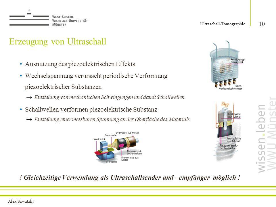 Alex Sawatzky Erzeugung von Ultraschall Ausnutzung des piezoelektrischen Effekts Wechselspannung verursacht periodische Verformung piezoelektrischer S