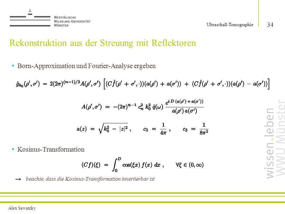 Alex Sawatzky Rekonstruktion aus der Streuung mit Reflektoren Born-Approximation und Fourier-Analyse ergeben Kosinus-Transformation beachte, dass die Kosinus-Transformation invertierbar ist 34 Ultraschall-Tomographie