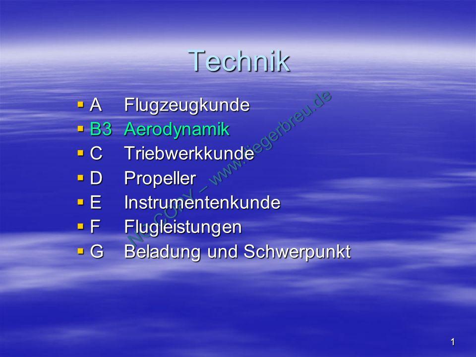 NO COPY – www.fliegerbreu.de 1 Technik AFlugzeugkunde AFlugzeugkunde B3Aerodynamik B3Aerodynamik CTriebwerkkunde CTriebwerkkunde DPropeller DPropeller EInstrumentenkunde EInstrumentenkunde FFlugleistungen FFlugleistungen GBeladung und Schwerpunkt GBeladung und Schwerpunkt