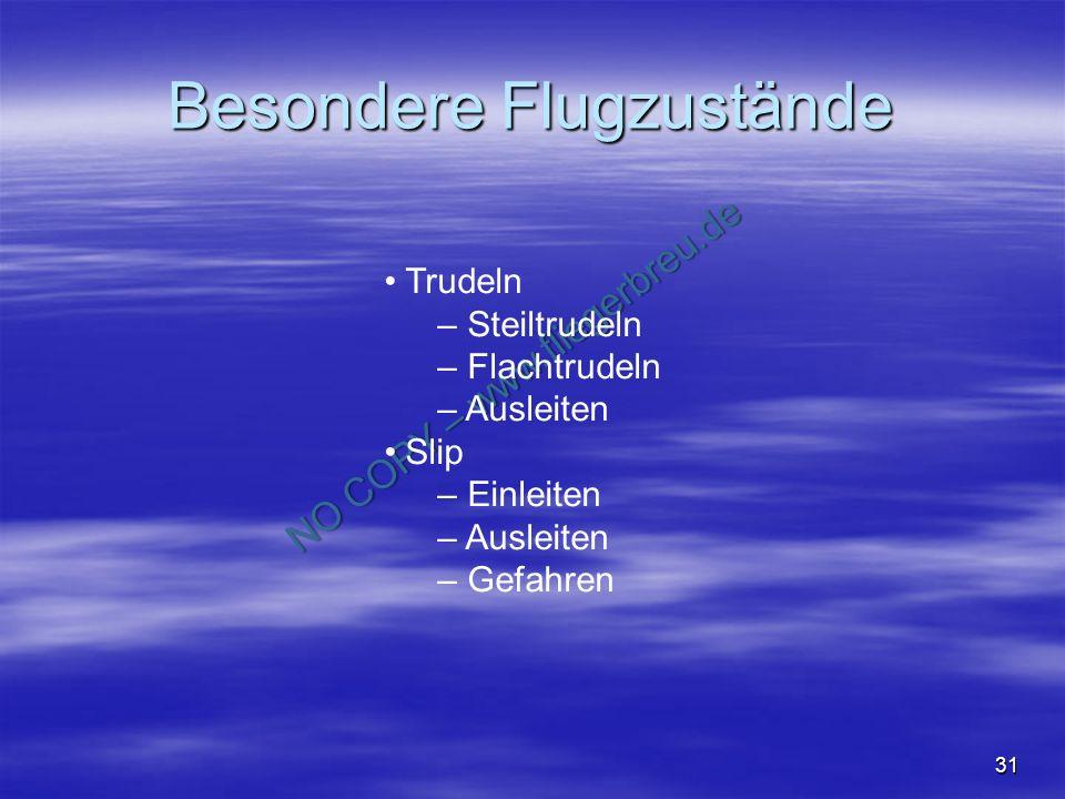 NO COPY – www.fliegerbreu.de 31 Besondere Flugzustände Trudeln – – Steiltrudeln – – Flachtrudeln – – Ausleiten Slip – – Einleiten – – Ausleiten – – Gefahren