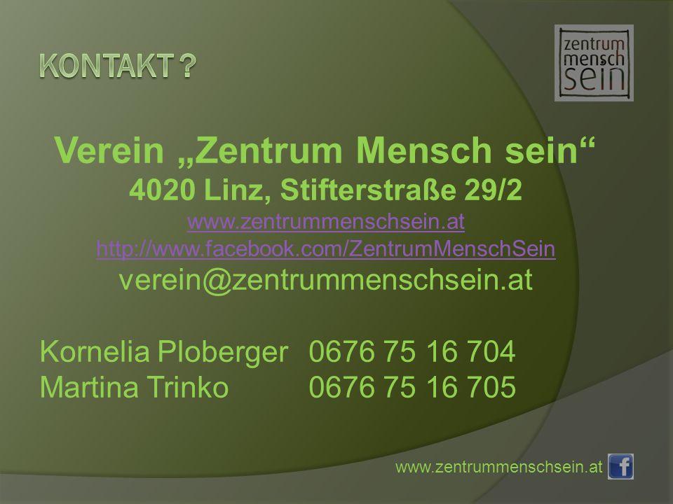 www.zentrummenschsein.at Verein Zentrum Mensch sein 4020 Linz, Stifterstraße 29/2 www.zentrummenschsein.at http://www.facebook.com/ZentrumMenschSein verein@zentrummenschsein.at Kornelia Ploberger 0676 75 16 704 Martina Trinko 0676 75 16 705