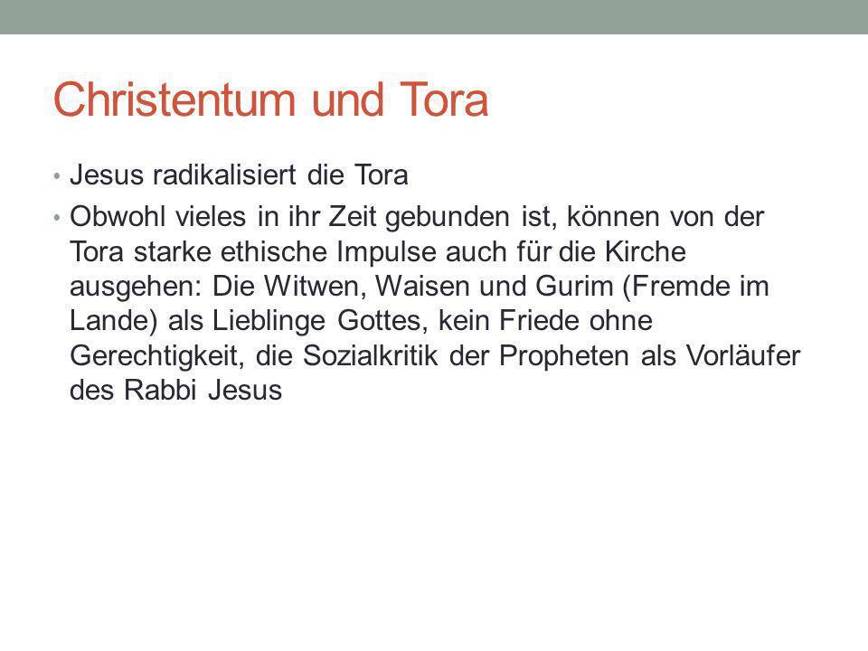 Christentum und Tora Jesus radikalisiert die Tora Obwohl vieles in ihr Zeit gebunden ist, können von der Tora starke ethische Impulse auch für die Kir
