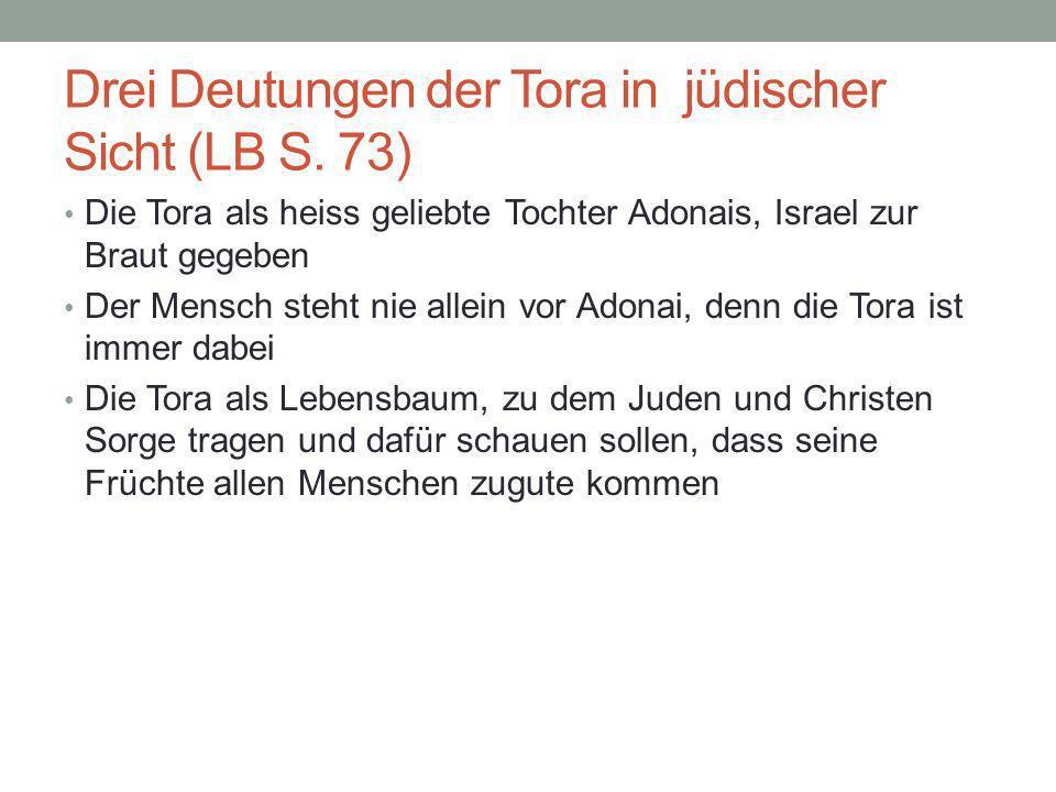 Drei Deutungen der Tora in jüdischer Sicht (LB S. 73) Die Tora als heiss geliebte Tochter Adonais, Israel zur Braut gegeben Der Mensch steht nie allei