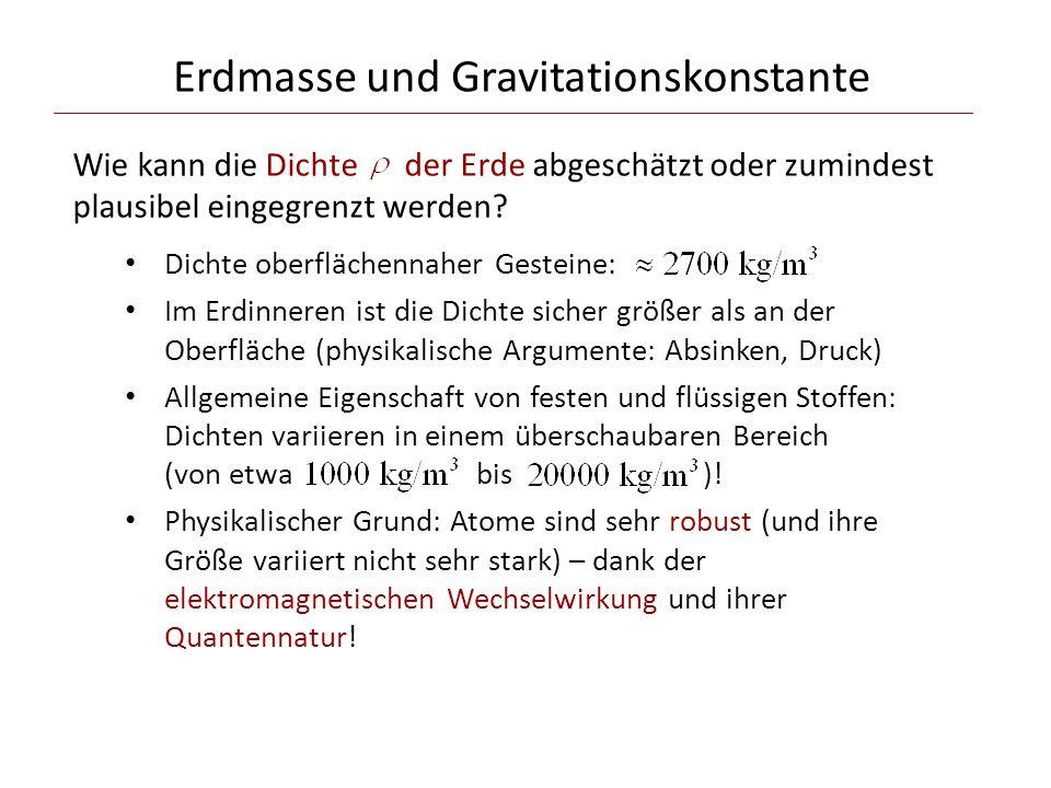Erdmasse und Gravitationskonstante Wie kann die Dichte der Erde abgeschätzt oder zumindest plausibel eingegrenzt werden.