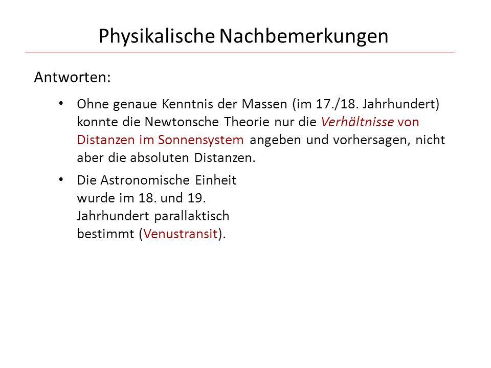Physikalische Nachbemerkungen Antworten: Ohne genaue Kenntnis der Massen (im 17./18. Jahrhundert) konnte die Newtonsche Theorie nur die Verhältnisse v