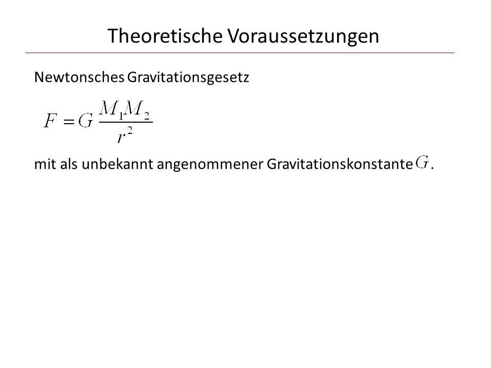 Theoretische Voraussetzungen Newtonsches Gravitationsgesetz mit als unbekannt angenommener Gravitationskonstante.