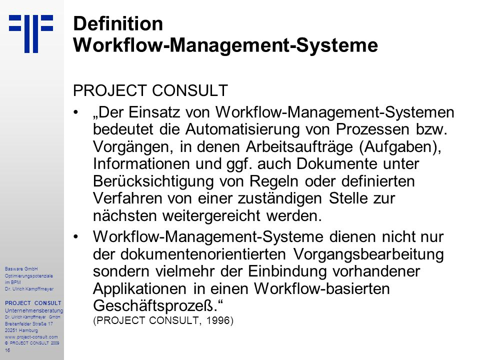 16 Basware GmbH Optimierungspotenziale im BPM Dr. Ulrich Kampffmeyer PROJECT CONSULT Unternehmensberatung Dr. Ulrich Kampffmeyer GmbH Breitenfelder St