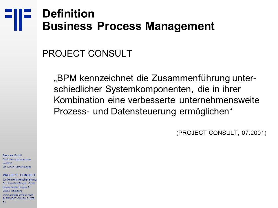 23 Basware GmbH Optimierungspotenziale im BPM Dr. Ulrich Kampffmeyer PROJECT CONSULT Unternehmensberatung Dr. Ulrich Kampffmeyer GmbH Breitenfelder St